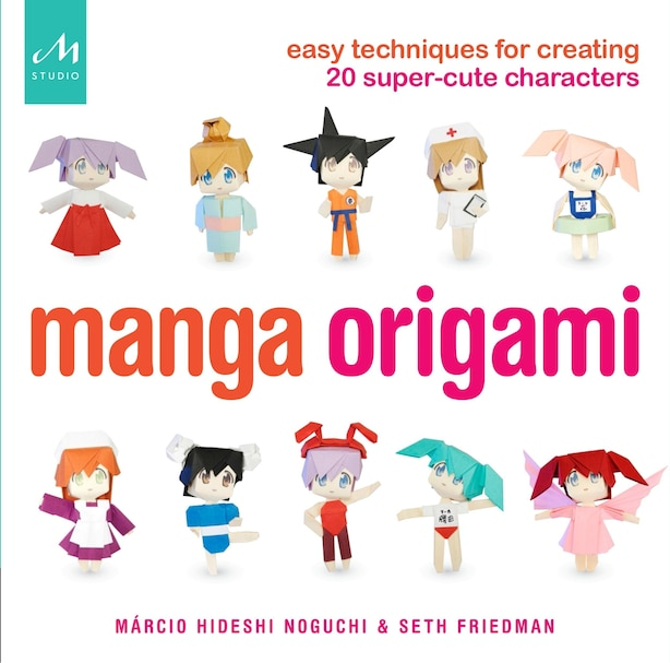 Manga Origami: Easy Techniques For Creating 20 Super-cute Characters by Márcio Hideshi Noguchi