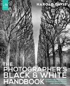 The Photographer's Black And White Handbook: Making And Processing Stunning Digital Black And White…