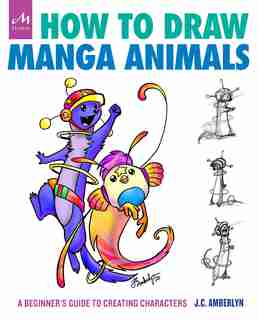 How To Draw Manga Animals: A Beginner's Guide To Creating Characters by J.c. Amberlyn