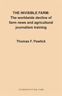 The Invisible Farm: The Worldwide Decline Of Farm News And Agricultural Journalism Training