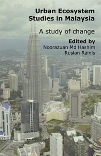 Urban Ecosystem Studies In Malaysia: A Study Of Change by Noorazuan Md-hashim