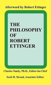 The Philosophy Of Robert Ettinger by Charles Tandy