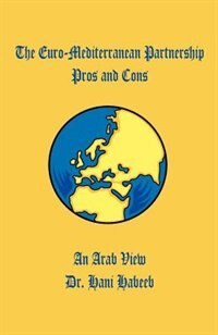 The Euro-mediterranean Partnership Pros And Cons: An Arab View by Hani H. Habeeb