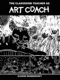 The Classroom Teacher as Art Coach by Eloiese Krabbenhoft