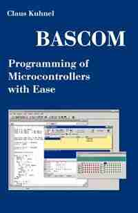 Bascom Programming Of Microcontrollers With Ease: An Introduction By Program Examples by Claus Kuhnel