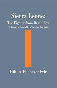The Fighter From Death Row: Testimony Of Survival By A Christian Journalist by Hilton Ebenezer Fyle