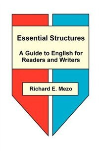 Essential Structures: A Guide To English For Readers And Writers by Richard E. Mezo