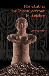 Reinstating The Divine Woman In Judaism by Jenny Kien
