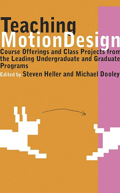 Teaching Motion Design: Course Offerings And Class Projects From The Leading Graduate And Undergraduate Programs by Michael Dooley