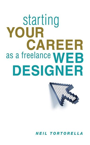 Starting Your Career As A Freelance Web Designer by Neil Tortorella