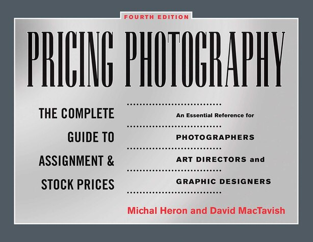 Pricing Photography: The Complete Guide to Assignment and Stock Prices by Michal Heron