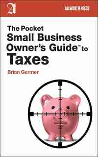 The Pocket Small Business Owner's Guide to Taxes by Brian Germer