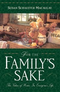 For The Family's Sake: The Value Of Home In Everyone's Life by Susan Schaeffer Macaulay