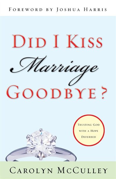 Did I Kiss Marriage Goodbye?: Trusting God with a Hope Deferred by Carolyn Mcculley