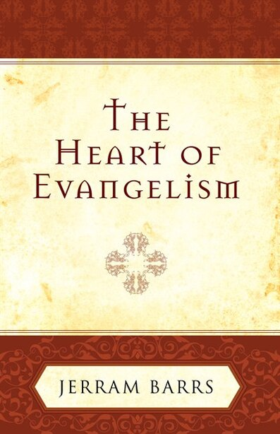 The Heart of Evangelism by Jerram Barrs