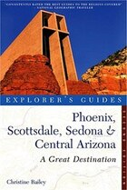 Explorer's Guide Phoenix Scottsdale Sedona And Central Arizona: Second Edition