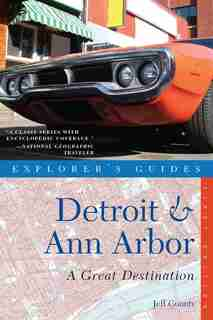 Explorer's Guides Detroit And Ann Arbor by Jeff Counts