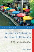 Explorer's Guide Austin San Antonio And The Texas Hill Country: Second Edition
