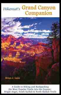 Hikernuts Grand Canyon Companion: A Guide To Hiking And Backpacking The Most Popular Trails Into by Brian J Lane