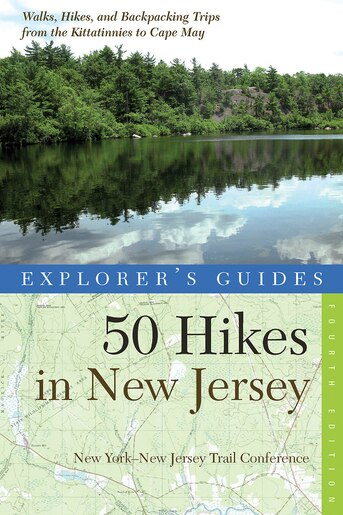 Explorer's Guide 50 Hikes In New Jersey: Walks Hikes And Backpacking Trips Fourth Edition by New York