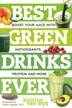 Best Green Drinks Ever: Boost Your Juice With Protein;antioxidants And More