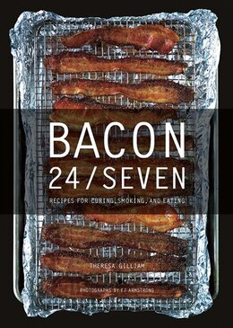 Book Bacon 24/7: Recipes For Curing;smoking And Eating by Theresa Gilliam