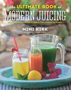 The Ultimate Book Of Modern Juicing: Everything You Need To Know About Healthy Green Drinks Juice…