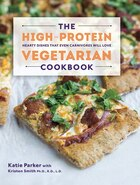 The High Protein Vegetarian Cookbook: Hearty Dishes That Even Carnivores Will Love