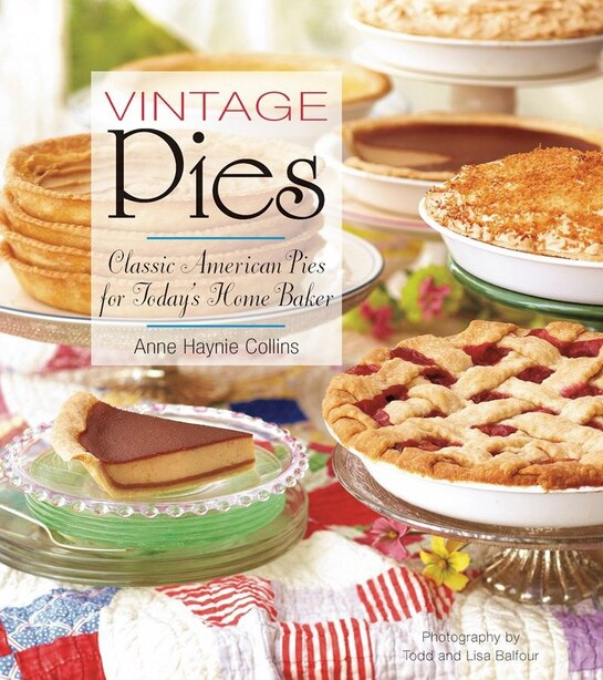 Vintage Pies: Classic American Pies For Today's Home Baker by Anne Haynie Collins