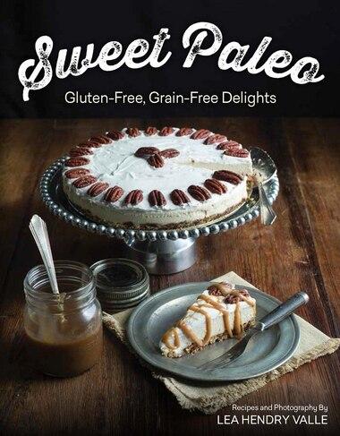 Sweet Paleo: Gluten Free Grain Free Delights by Lea Valle