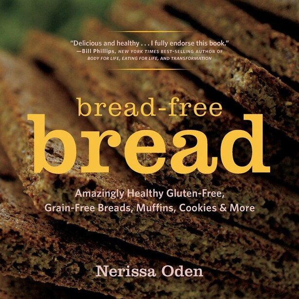 Bread-free Bread: Gluten Free Grain Free Amazingly Healthy Veggie And Seed Based by Narissa Oden