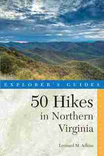 Explorer's Guide 50 Hikes In Northen Virginia 4th Edition: Walks Hikes And Backpacks From The Allegheny Mountains To Chesap by Leonard M Adkins