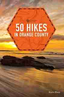 50 Hikes In Orange County: Hikes And Walks In The Wilds Of Southern California, 2nd Edition by Karin Klein