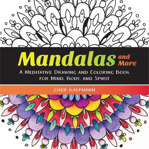 The Mandalas And More Handbook: Draw, Doodle, And Discover by Cher Kaufmann