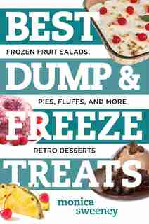 Best Dump And Freeze Treats by Monica Sweeney