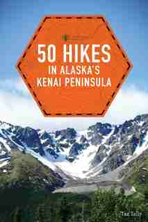 50 Hikes In Alaska's Kenai Peninsula by Taz Tally