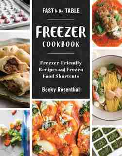 Fast To The Table Freezer Cookbook by Becky Rosenthal