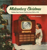Midcentury Mistletoe: Holiday Fads, Fancies, and Fun from 1945 to 1970