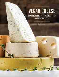 Vegan Cheese: Simple, Delicious, Plant-based Cheese Recipes by Jules Aron