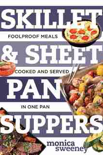 Skillet & Sheet Pan Suppers by Monica Sweeney