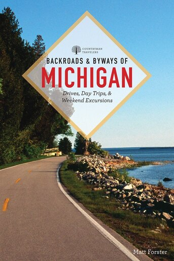 Backroads & Byways Of Michigan by Matt Forster