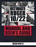 The Ultimate Ruger 10/22 Manual and User's Guide