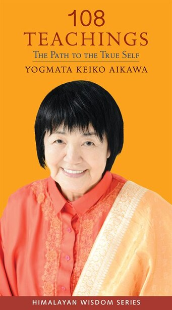 108 Teachings: The Path To The True Self by Keiko Aikawa Yogmata