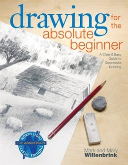 Book Drawing for the Absolute Beginner: A Clear & Easy Guide to Successful Drawing by Mark Willenbrink