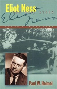 Eliot Ness: The Real Story by Paul W Heimel