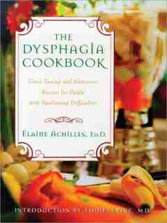The Dysphagia Cookbook: Great Tasting and Nutritious Recipes for People With Swallowing Difficulties by Elayne Achilles