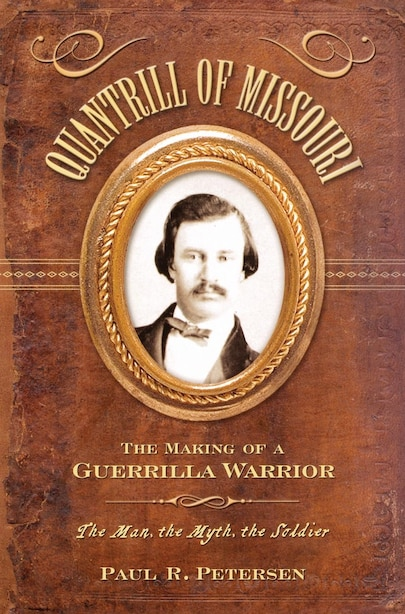 Quantrill of Missouri: The Making Of A Guerrilla Warrior by Paul R. Peterson