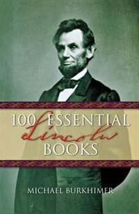 100 Essential Lincoln Books by Michael Burkhimer