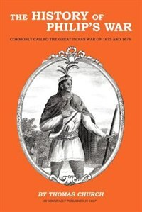 The History Of Philip's War by Thomas Church