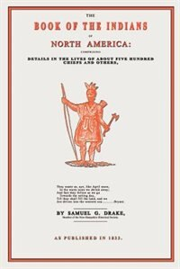 The Book Of The Indians Of North America by Samuel Gardner Drake
